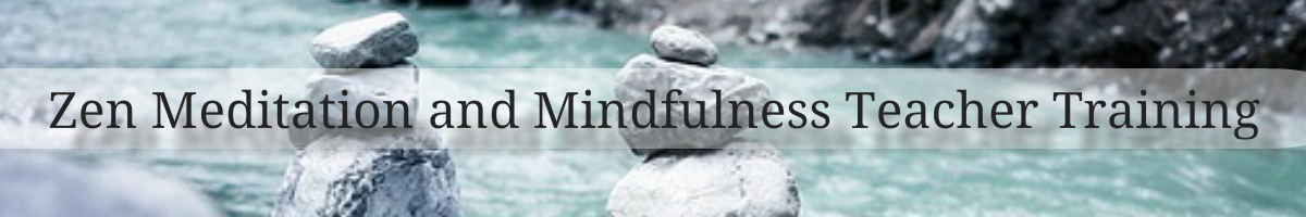 Zen Meditation and Mindfulness Teacher Training
