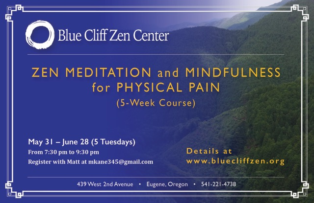 Mindfulness for Physical Pain - May and June - blue cliff zen center, eugene oregon